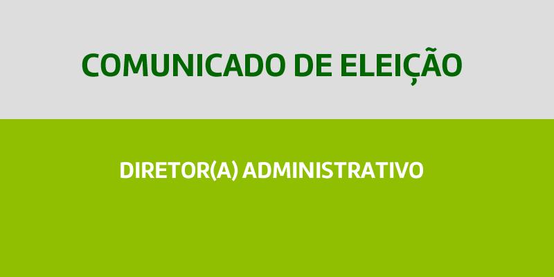 Comunicado de Eleição – Diretor Administrativo