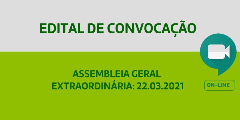 Edital de Convocação – Assembleia Geral Extraordinária 22.03.2021