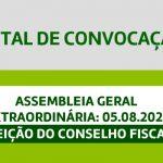 Edital de Convocação – Assembleia Geral Extraordinária 05.08.2021 – Eleição do Conselho Fiscal